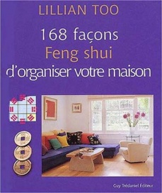 168 fa ons feng shui d 39 organiser votre maison lillian too. Black Bedroom Furniture Sets. Home Design Ideas