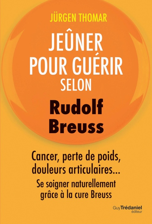 Jeûner pour guérir selon Rudolph Breuss - Jurgen Thomar