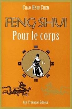 le feng shui pour le corps chao hsiu chen. Black Bedroom Furniture Sets. Home Design Ideas