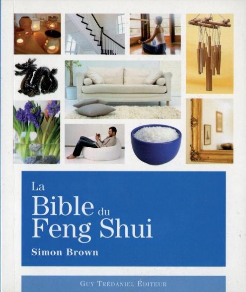 La bible du feng shui simon brown - Comment le feng shui peut ameliorer votre maison et votre sante ...