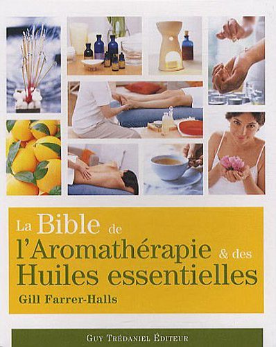 la bible de l 39 aromath rapie des huiles essentielles gill farrer halls. Black Bedroom Furniture Sets. Home Design Ideas