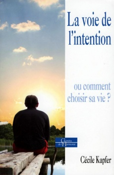 La voie de l'intention - Ou comment choisir sa vie ?