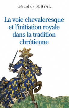 LA VOIE CHEVALERESQUE ET L'INITIATION ROYALE