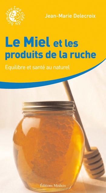 Le miel et les produits de la ruche jean marie delecroix - La ruche a miel ...