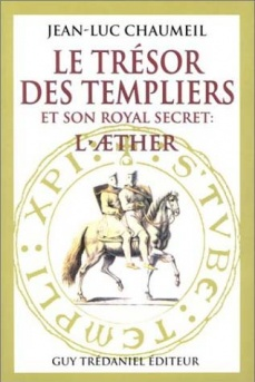 LE TRÉSOR DES TEMPLIERS ET SON ROYAL SECRET L'ÆTHER