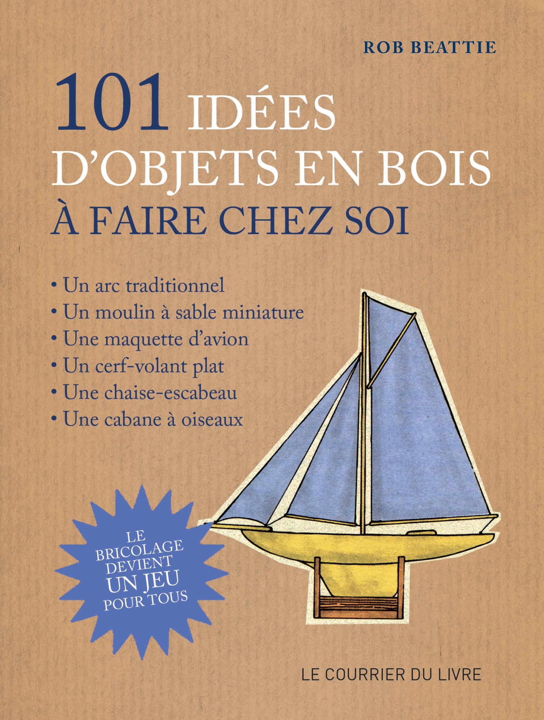 101 id es d 39 objets en bois faire chez soi rob beattie. Black Bedroom Furniture Sets. Home Design Ideas